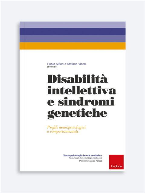 Disabilità intellettiva e sindromi genetiche - Neuropsicologia in età evolutiva - Erickson