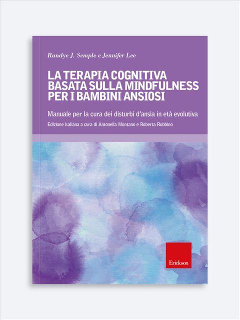 La terapia cognitiva basata sulla mindfulness per i bambini ansiosi - Psicoterapia età evolutiva - Erickson