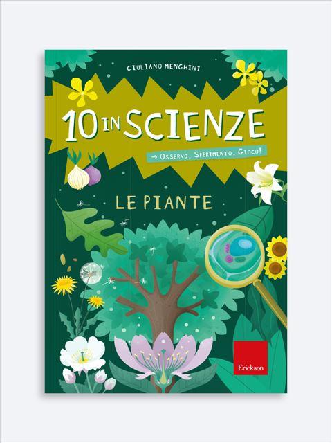 10 in scienze - Le piante - Matematica scienze e tecnologia - Erickson