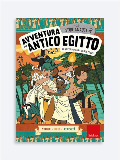 Gli STORIANAUTI - Avventura nell'antico Egitto - Apprendimenti dell'area storico-geografica - Erickson