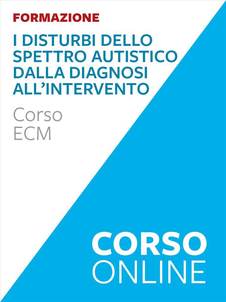 I disturbi dello spettro autistico: dalla diagnosi all'intervento - corso ECM - Formazione per docenti, educatori, assistenti sociali, psicologi - Erickson