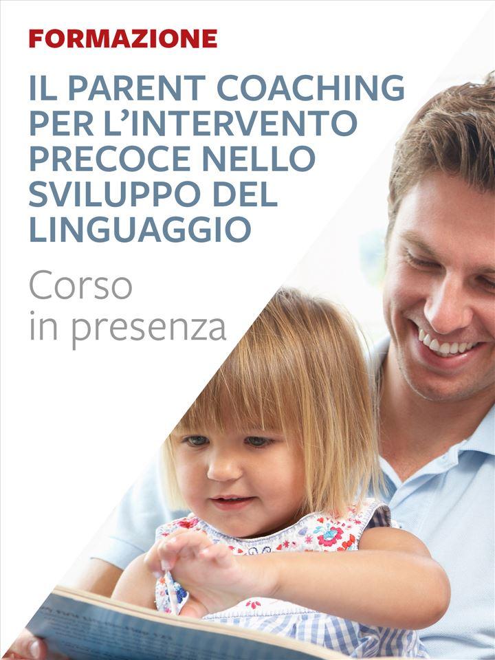 Il Parent Coaching per l'intervento precoce nello sviluppo del linguaggio - Formazione per docenti, educatori, assistenti sociali, psicologi - Erickson
