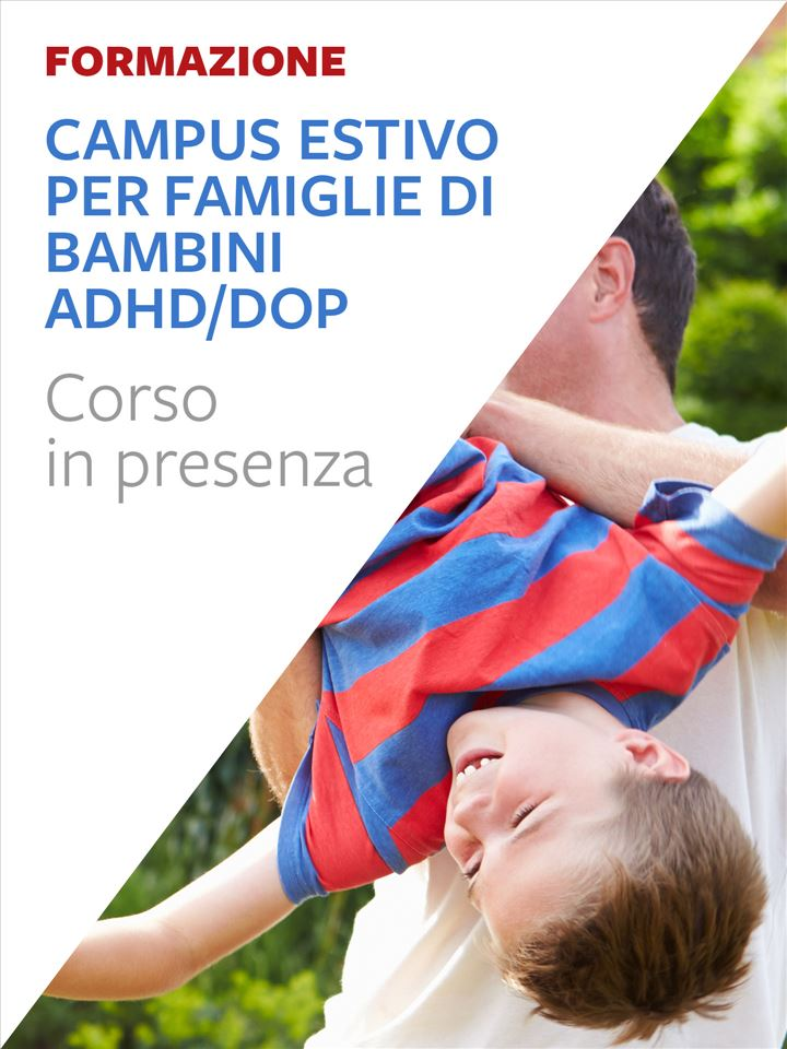 Campus estivo per famiglie di bambini ADHD/DOP - Formazione per docenti, educatori, assistenti sociali, psicologi - Erickson