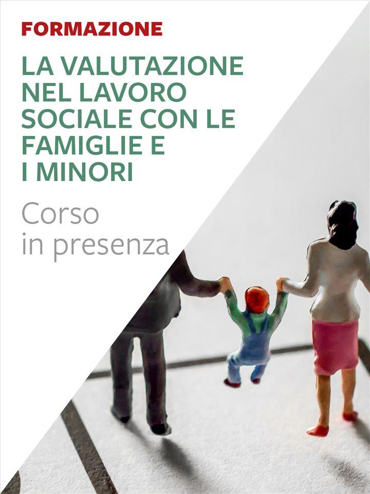 La valutazione nel lavoro sociale con le famiglie e i minori. - Formazione per docenti, educatori, assistenti sociali, psicologi - Erickson