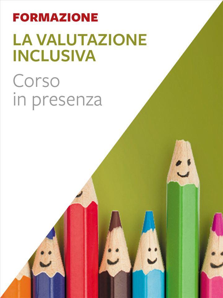La valutazione inclusiva - Erickson: libri e formazione per didattica, psicologia e sociale