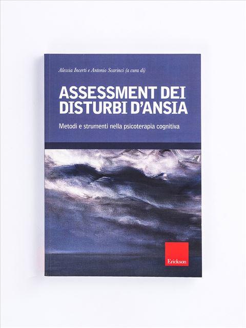 Assessment dei disturbi d'ansia - La terapia cognitivo-comportamentale dei disturbi  - Libri - Erickson