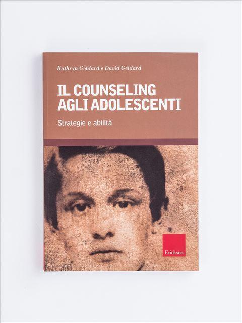 Il counseling agli adolescenti - Apprendere il counseling - Libri - Erickson